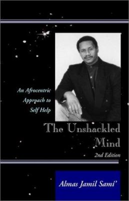 The Unshackled Mind: An Afrocentric Approach to Self-Help 9780738808468