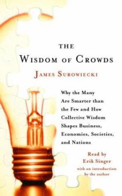 The Wisdom of Crowds: Why the Many Are Smarter Than the Few and How Collective Wisdom Shapes Business, Economies, Societies and Nations 9780739311950