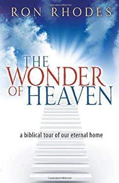 The Wonder of Heaven: A Biblical Tour of Our Eternal Home 9780736924566