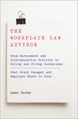 The Workplace Law Advisor: From Harassment and Discrimination Policies to Hiring and Firing Guidelines -- What Every Manager and Employee Needs t 9780738203744