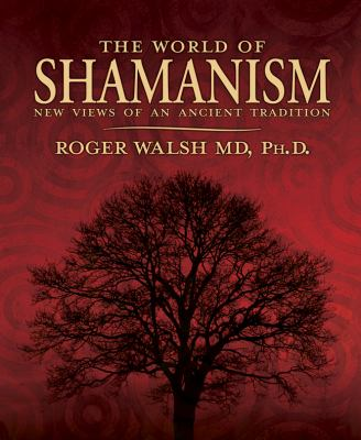 The World of Shamanism: New Views of an Ancient Tradition 9780738705750
