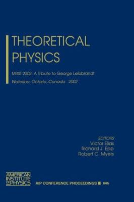 Theoretical Physics: Mrst 2002: A Tribute to George Leibbrandt, Waterloo, Ontario, Canada, 15-17 May 2002 9780735401013