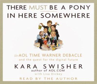 There Must Be a Pony in Here Somewhere: The AOL Time Warner Debacle and the Quest for the Digital Future 9780739304549