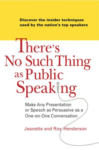 There's No Such Thing as Public Speaking: Make Any Presentation or Speech as Persuasive as a One-On-Oneconversation 9780735204157
