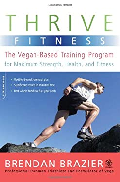 Thrive Fitness: The Vegan-Based Training Program for Maximum Strength, Health, and Fitness 9780738213620