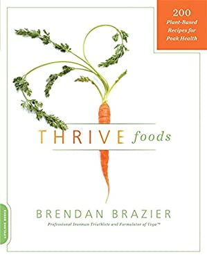 Thrive Foods: 200 Plant-Based Recipes for Peak Health 9780738215112