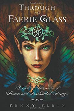Through the Faerie Glass: A Look at the Realm of Unseen and Enchanted Beings 9780738718835
