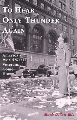 To Hear Only Thunder Again: America's World War II Veterans Come Home 9780739102442