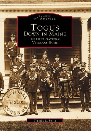 Togus, Down in Maine: The First National Veterans Home 9780738544656