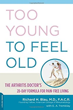 Too Young to Feel Old: The Arthritis Doctor's 28-Day Formula for Pain-Free Living 9780738211152