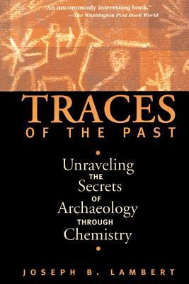 Traces of the Past: Unraveling the Secrets of Archaeology Through Chemistry 9780738200279