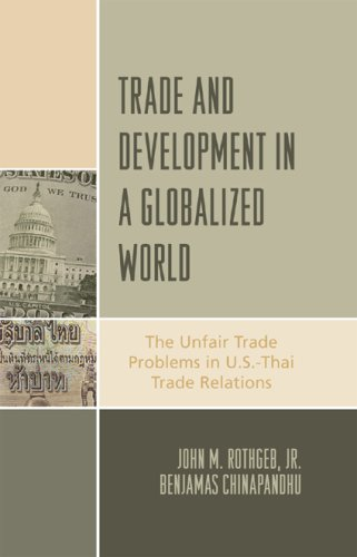 Trade and Development in a Globalized World: The Unfair Trade Problem in U.S.-Thai Trade Relations 9780739116555