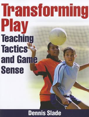 Transforming Play: Teaching Tactics and Game Sense 9780736075183