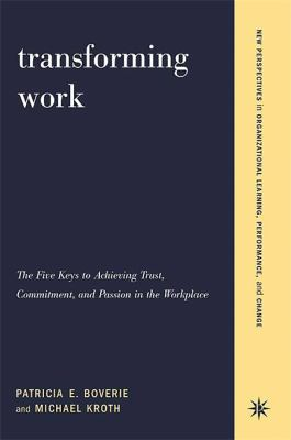 Transforming Work: The Five Keys to Achieving Trust, Commitment, & Passion in the Workplace 9780738205069
