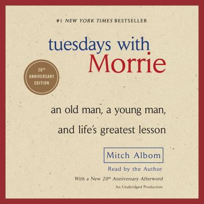 Tuesdays with Morrie: An Old Man, a Young Man, and Life's Greatest Lesson 9780739311127