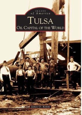 Tulsa: Oil Capital of the World 9780738533520