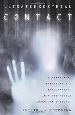 Ultraterrestrial Contact: A Paranormal Investigator's Explorations Into the Hidden Abduction Epidemic 9780738719597