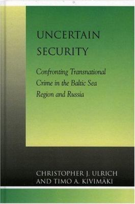 Uncertain Security: Confronting Transnational Crime in the Baltic Sea Region and Russia 9780739103234