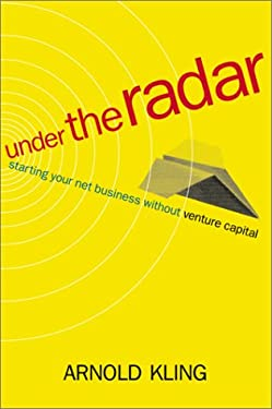 Under the Radar: Starting Your Internet Business Without Venture Capital 9780738204680
