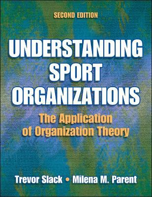 Understanding Sport Organizations - 2nd Edition: The Application of Organization Theory 9780736056397