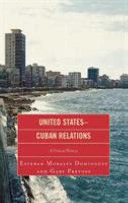 United States-Cuban Relations: A Critical History 9780739124437