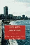 United States-Cuban Relations: A Critical History 9780739124444