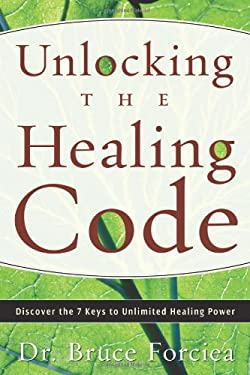 Unlocking the Healing Code: Discover the 7 Keys to Unlimited Healing Power 9780738710778