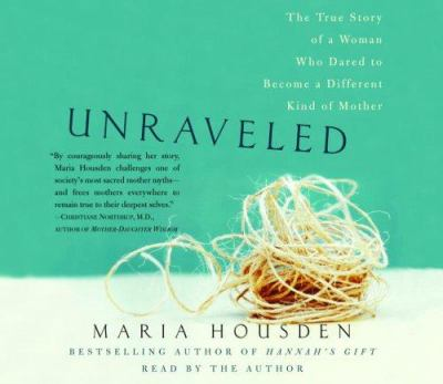 Unraveled: The True Story of a Woman Who Dared to Become a Different Kind of Mother 9780739319789