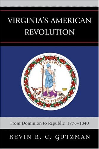 Virginia's American Revolution: From Dominion to Republic, 1776-1840 9780739121320
