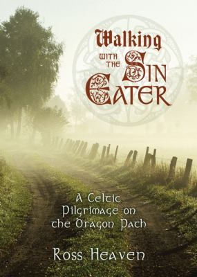 Walking with the Sin Eater: A Celtic Pilgrimage on the Dragon Path 9780738719160