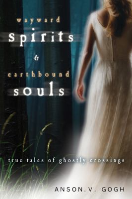Wayward Spirits & Earthbound Souls: True Tales of Ghostly Crossings 9780738719351
