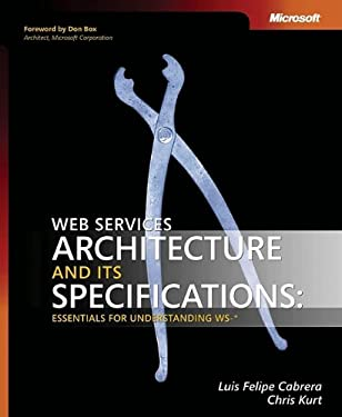 Web Services Architecture and Its Specifications: Essentials for Understanding Ws-*: Essentials for Understanding Ws-- 9780735621626