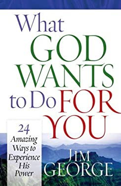 What God Wants to Do for You: 24 Amazing Ways to Experience His Power 9780736917834