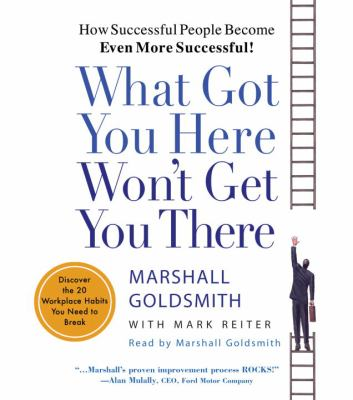 What Got You Here Won't Get You There: How Successful People Become Even More Successful 9780739342237