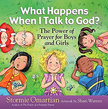 What Happens When I Talk to God?: The Power of Prayer for Boys and Girls 9780736916769