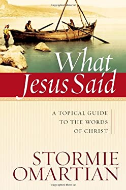 What Jesus Said: A Topical Guide to the Words of Christ 9780736924108