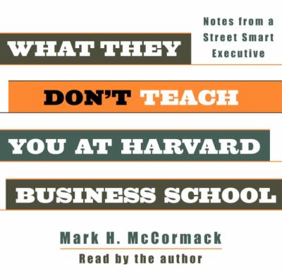 What They Don't Teach You at Harvard Business School: Notes from a Street-Smart Executive 9780739308653