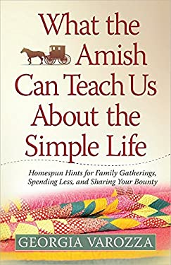 What the Amish Can Teach Us about the Simple Life: Homespun Hints for Family Gatherings, Spending Less, and Sharing Your Bounty 9780736952606