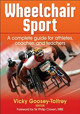 Wheelchair Sport: A Complete Guide for Athletes, Coaches, and Teachers 9780736086769