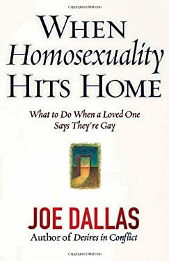 When Homosexuality Hits Home: What to Do When a Loved One Says They're Gay 9780736912013