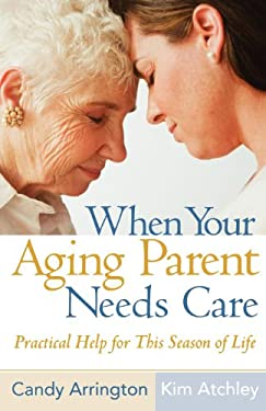 When Your Aging Parent Needs Care: Practical Help for This Season of Life 9780736925266