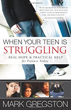 When Your Teen Is Struggling: Real Hope & Practical Help for Parents Today 9780736918220