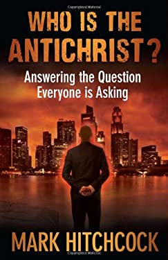 Who Is the Antichrist?: Answering the Question Everyone Is Asking 9780736939959