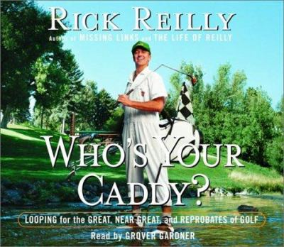 Who's Your Caddy?: Looping for the Great, Near Great, and Reprobates of Golf 9780739303566