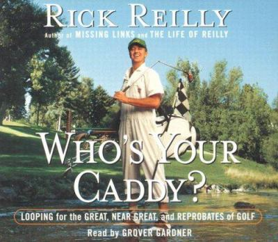 Who's Your Caddy?: Looping for the Great, Near Great, and Reprobates of Golf 9780739333440