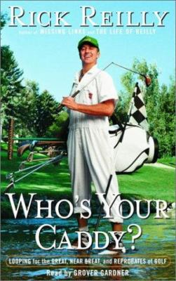 Who's Your Caddy?: Looping for the Great, Near Great, and Reprobates of Golf 9780739307335