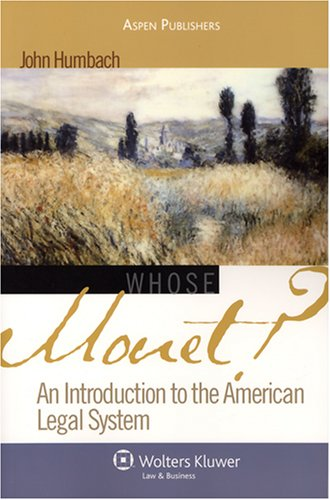 Whose Monet?: An Introduction to the American Legal System 9780735565579