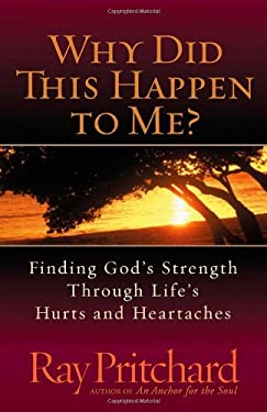 Why Did This Happen to Me?: Finding God's Strength Through Life's Hurts and Heartaches 9780736916998