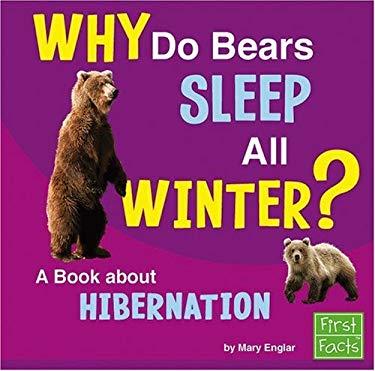 Why Do Bears Sleep All Winter?: A Book about Hibernation 9780736863797