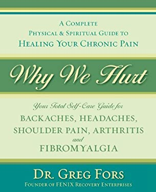 Why We Hurt: A Complete Physical & Spiritual Guide to Healing Your Chronic Pain 9780738710655